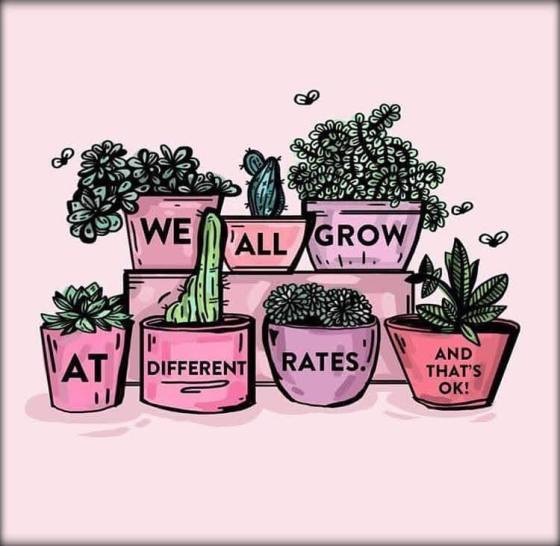 We all grow at different rates, and that's okay.